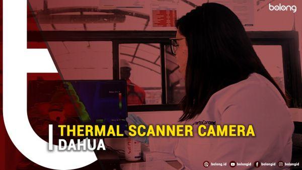 Canggih Banget! Ini Dia Thermal Scanner Camera Dahua